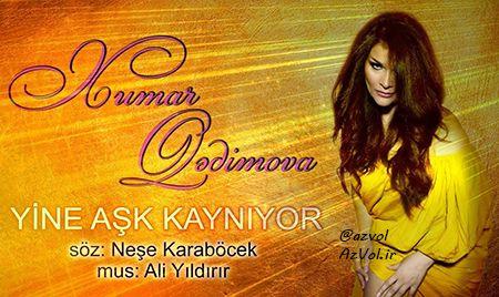 دانلود آهنگ ترکی جدید Xumar Qedimova به نام Yine Ask Kayniyor
